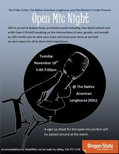 """The OSU Pride Center, Native American Longhouse Eena Haws and Women's Center are proud to present """"Open Mic Night"""".  OSU is proud to feature local, prominent poets including Two-Spirit activitst and artist Qwo-Li Driskill speaking on the intersections of race, gender and sexuality. OSU invites you to raise your voice and share your story as we hold an open space for all to share their experiences.  Tuesday, Nov. 18th. 5-7:00pm at the NAL."""