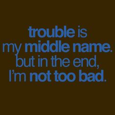 Trouble is my middle name Rebel Yell, Middle Name, You Mad, T Shirts With Sayings, Just Me, Beautiful Words, Self Love, Lyrics, Funny Memes