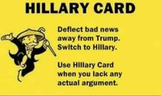 Hillary Card - For use when trying to defend the indefensible but you can't so you talk about someone who's no longer in power or even relevant.
