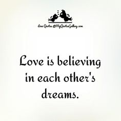 Love is believing in each others dreams,True love quotes