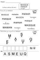 Entourer le mot masque dans les 3 écritures, relier les lettres du mot masque, découper les lettres et composer le mot masque