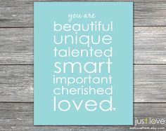 You are Beautiful Unique Talented Smart Important Cherished Loved! by JustLovePrints on Etsy, $9.00