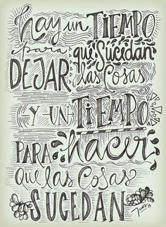 Hay un tiempo para DEJAR que sucedan las cosas, y un tiempo para HACER que las cosas SUCEDAN> por INUS The Words, More Than Words, Cool Words, Graphic Quotes, Art Quotes, Inspirational Quotes, Motivational Phrases, Quotes En Espanol, Life Rules