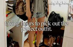 taking hours to pick the perfect outfit