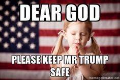 Dear God, Please keep President Trump safe. In Jesus name, Amen Donald Trump, Mr Trump, Vote Trump, Pray For Trump, Pray For America, God Bless America, Trump Is My President, Greatest Presidents, Trump Train