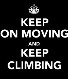 Keep on Moving and Keep Climbing