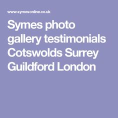 Symes photo gallery testimonials Cotswolds Surrey Guildford London