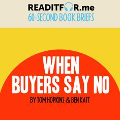 Today's Book Brief: When Buyers Say No. Want the version? Get a free www.me account. Personal Development Books, Thing 1 Thing 2, Leadership, This Book, Writing, Sayings, Free, Lyrics, Being A Writer