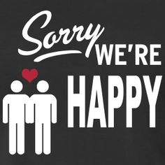 Sorry we are happy - gay t-shirt #t-shirt #t-shirts #tshirt #tshirts #giftidea #giftideas #giftsidea #giftsideas