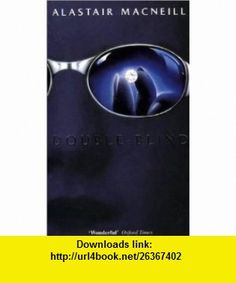 Double Blind (9780575602557) Alastair MacNeill , ISBN-10: 0575602554  , ISBN-13: 978-0575602557 ,  , tutorials , pdf , ebook , torrent , downloads , rapidshare , filesonic , hotfile , megaupload , fileserve