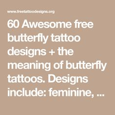 60 Awesome free butterfly tattoo designs + the meaning of butterfly tattoos. Designs include: feminine, tribal and lower back butterfly tattoos.