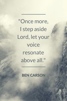 """Once more, I step aside Lord, let your voice resonate above all."" Heal, Inspire, Revive Ben Carson for President 2016"