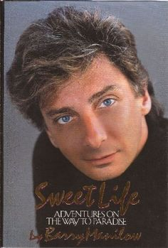 Sweet Life: Adventures On The Way To Paradise by Barry Manilow,