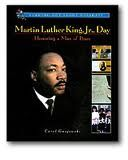 Gnojewski, Carol. (2002). Martin Luther King, Jr. Day: honoring a man of peace. Berkeley Heights, NJ: Enslow. Call# J 394.2 G