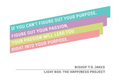 """If you can't figure out your purpose, figure out your passion. Your passion will lead you right into your purpose."" Bishop T.D. Jakes. The Happiness Project's Strengths Workshop: You'll be working on finding out what your strengths are and how you can use them more. In the workshops we'll be blind drawing portraits on balloons and creating a strengths board."