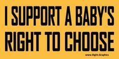 I support a baby's right to choose.