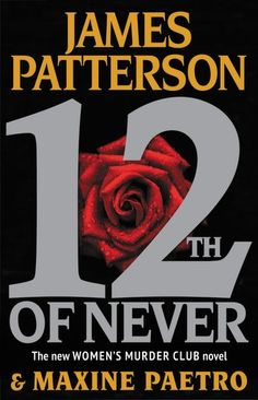 12th of Never, 12th book in The Women's Murder Club series by James Patterson and Maxine Paetro. Coming out April 29th.