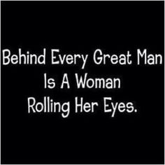 Behind Every Great Man......