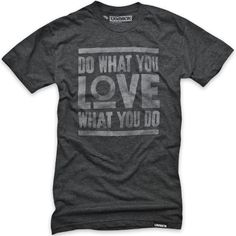 Do what you love what you do.