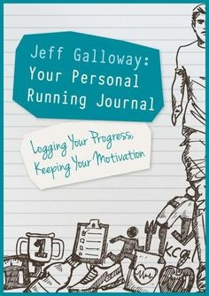 Jeff Galloway: Your Personal Running Journal, Logging Your Progress, Keeping Your Motivation