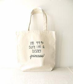 "Princess Tote Bag - ""I'm 99.9% Sure I'm a Disney Princess"" hand written on a 13""x 13"" Tote Bag. $14,00, via Etsy."