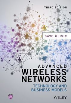 Advanced Wireless Networks, 3rd Edition / Savo G. Glisic
