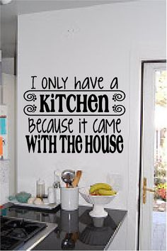 I Only Have a Kitchen Because It Came With the House Vinyl Wall Art Decal + Free Shipping on Etsy, $12.00