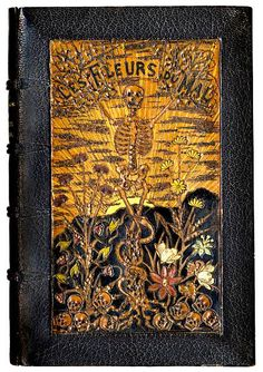 Les Fleurs du Mal Baudelaire, Charles. First Edition, , 1858.   Dark morocco gilt by Charles Meunier (signed in blind on covers, and gilt on front turn-in), covers with central pictorial panels worked in coloured onlays (upper panel depicting a skeleton and flowers rising up with from a bed of skulls, entwined with a snake against a backdrop of the sun emerging from behin