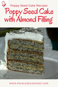Learn how to make poppy seed cake recipes. This poppy seed cake is made with an almond filling and frosted with whipped cream. Prepare cake batter and bake in three 9 inch cake pans. Prepare filling, fill between cake slices and a thin coat on the sides and top. Refrigerate to set then frost with whipped cream.