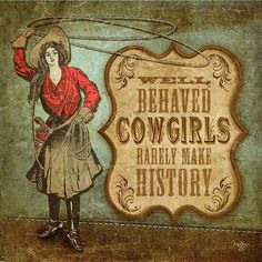 Vintage cowgirls. This exact sign is hanging in my room.