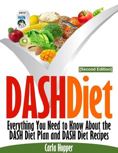 DASH Diet [Second Edition]  Everything You Need to Know About the DASH Diet Plan and DASH Diet Recipes