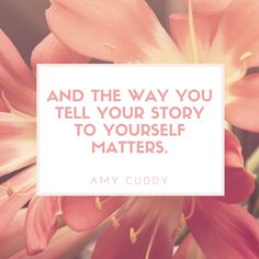 And the way you tell your story to yourself matters.Amy Cuddy