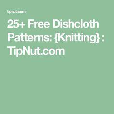 25+ Free Dishcloth Patterns: {Knitting} : TipNut.com