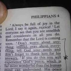 Philippians 4:6-7  Dont worry about anything instead pray about everything...