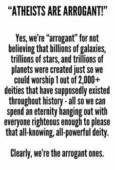 Atheists are arrogant.