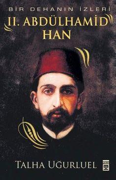 Sultan II. Abdülhamid Han - Bir Dehanın İzleri / Talha Uğurluel