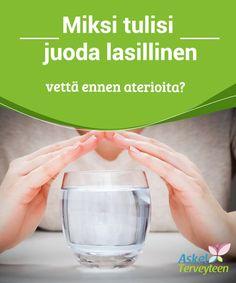 Miksi tulisi juoda lasillinen vettä ennen aterioita?  #Ihanteellista olisi #siemailla vettä ilman, että odotat tunnetta #janoisuudesta  #Terveellisetelämäntavat