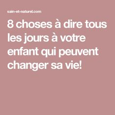 8 choses à dire tous les jours à votre enfant qui peuvent changer sa vie! Education Positive, Kids Education, School Info, Baby Co, Positive Attitude, Raising Kids, Love Life, Dire, Activities For Kids