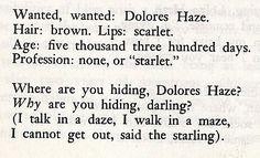 """На английском Набоков писал гораздо изящнее. Розыск, розыск: Долорес Гейз, Шатенка, губ алая метка. Возраст – пять тысяч триста дней. Не работает – или """"старлетка"""". Где ты витаешь, Долорес Гейз? Неужели и след простынет? (И млею я весь, и мрею я здесь, Из клетки скворцу пути нет)."""