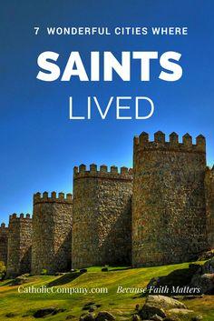 7 Wonderful Cities Where Saints Lived