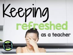 Strategies for how to keep refreshed as a teacher.