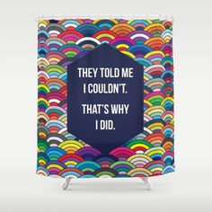 THATS WHY I DID Shower Curtain By Fimbis | Society6 #quote #quotation #inspire #bathroom #inspiration #rainbow #fashion #digitalart #inspirational #quotes #positive #postivity #homedecor #interiordesign #colorful