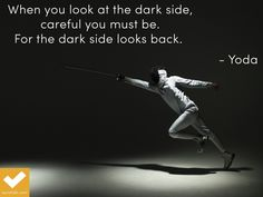 """dark side, careful you must be. For the dark side looks back."""" Yoda. Wisdom from Yoda 
