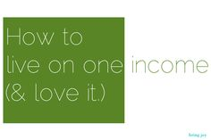 How to live on one income (& love it.) - Bring Joy