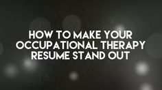 How to Make Your Occupational Therapy Resume Stand Out — Potential • An Occupational Therapy Blog and Resource Site