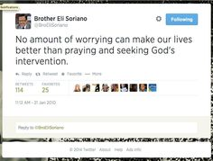 """""""No amount of worrying can make our lives better than praying and seeking God's intervention."""" — Bro. Eli Soriano  Twitter link: https://twitter.com/BroEliSoriano/statuses/8012294510"""