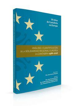 """Libro """"30 Años de Cantabria en Europa. Análisis y Cuantificación de la Solidaridad Regional Europea en Cantabria. 1986-2016"""". Prof. Ana Carrera Poncela (Dir.)"""