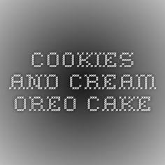 Cookies and Cream Oreo Cake