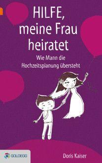 http://www.goldegg-verlag.at/book/hilfe-meine-frau-heiratet-heirat/  0210BUX_HilfeMeineFrauHeiratet_V16-2_preview