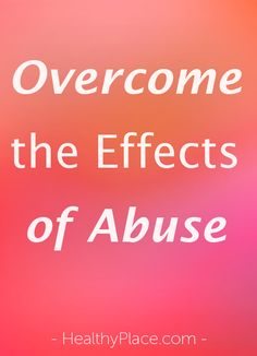 """The effects of abuse can be devastating. These 2 things can help you overcome the mental and emotionally draining effects of abuse."" www.HealthyPlace.com"